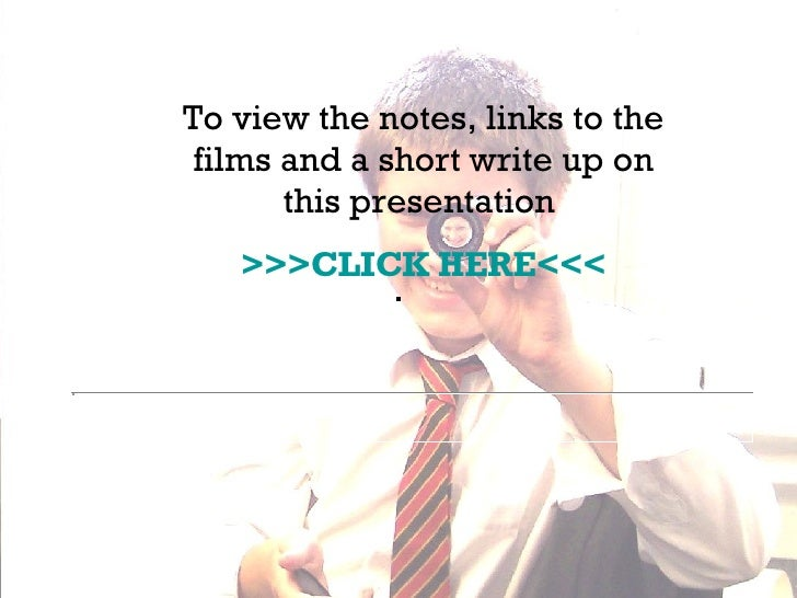 To view the notes, links to the films and a short write up on this presentation  >>>CLICK HERE<<<