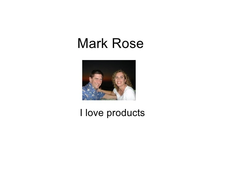 Mark Rose I love products