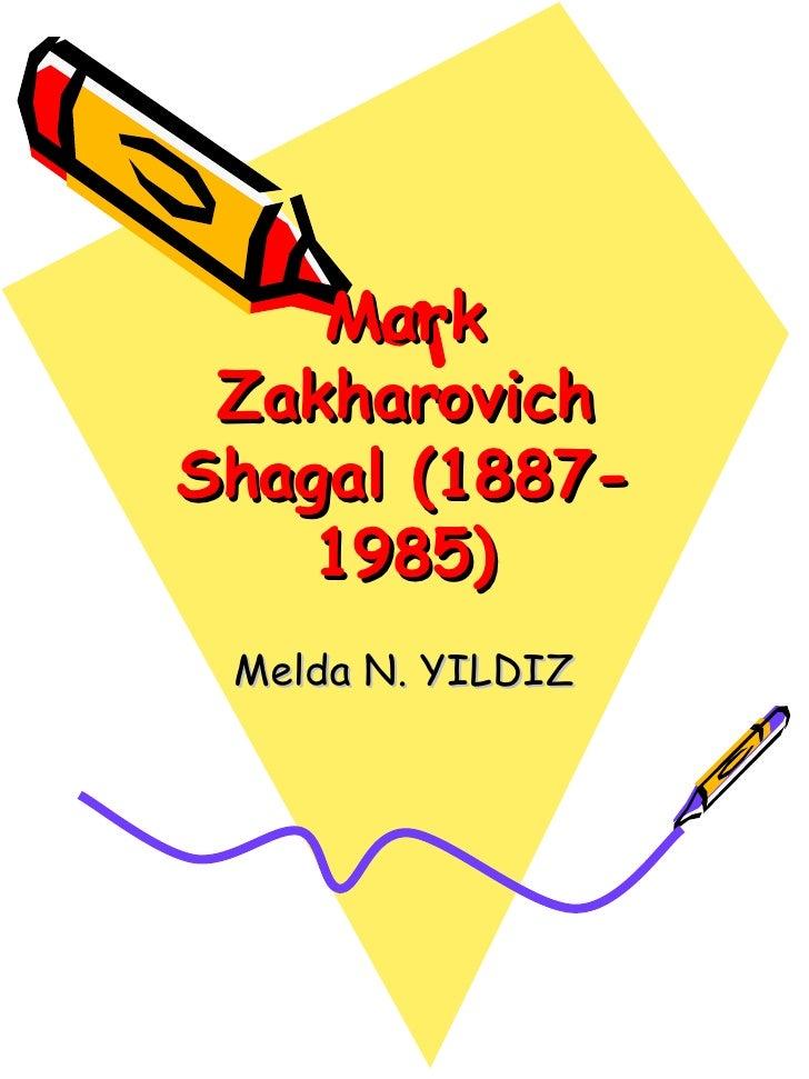 Mark Zakharovich Shagal (1887-1985) Melda N. YILDIZ