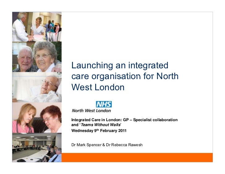 Launching an integratedcare organisation for NorthWest LondonIntegrated Care in London GP – Specialist collaboration      ...