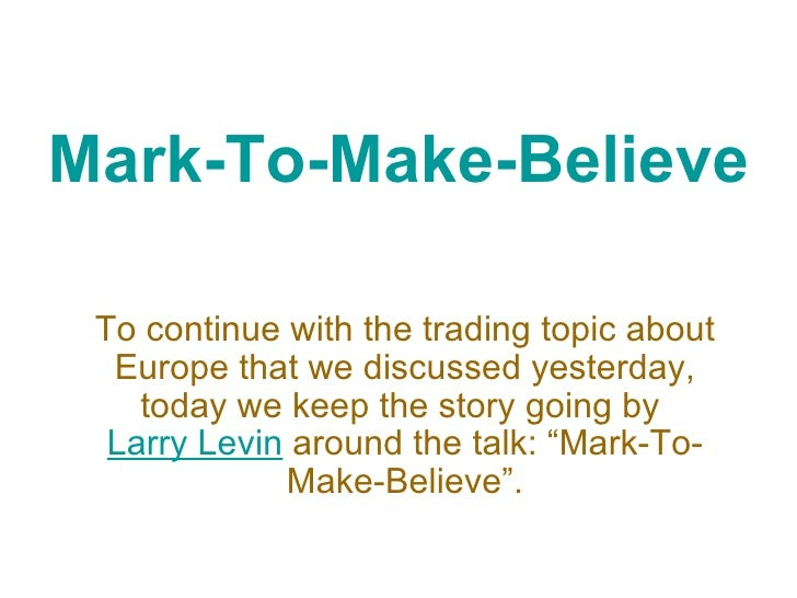 Mark-To-Make-Believe To continue with the trading topic about Europe that we discussed yesterday, today we keep the story ...