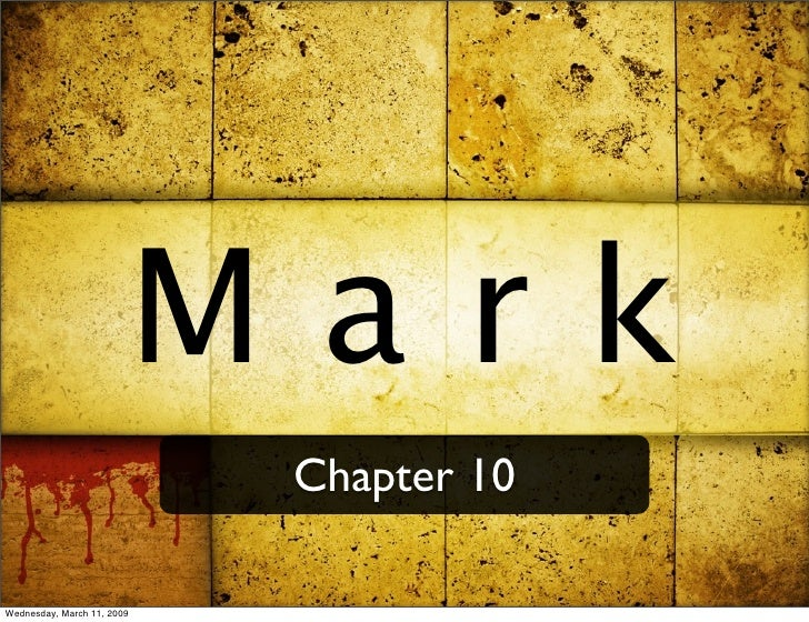 Mark                             Chapter 10  Wednesday, March 11, 2009