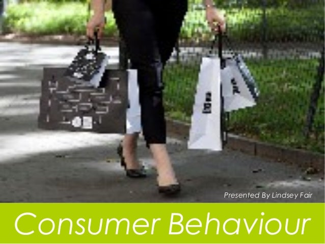 Presented By Lindsey FairConsumer Behaviour