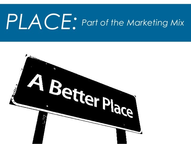 PLACE: Part of the Marketing Mix