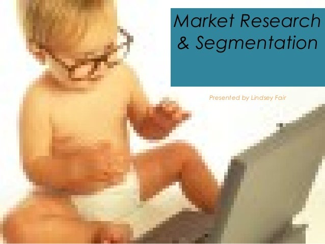 Market Research& Segmentation   Presented by Lindsey Fair