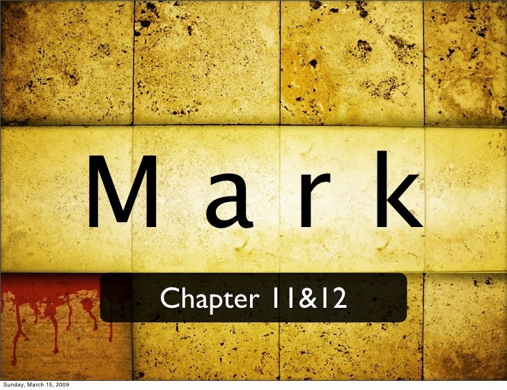 Mark                          Chapter 11&12  Sunday, March 15, 2009
