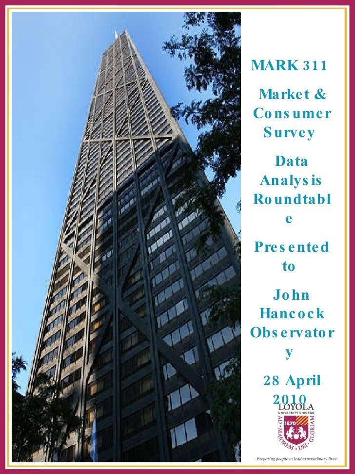 MARK 311  Market & Consumer Survey  Data Analysis Roundtable  Presented to  John Hancock Observatory  28 April 2010