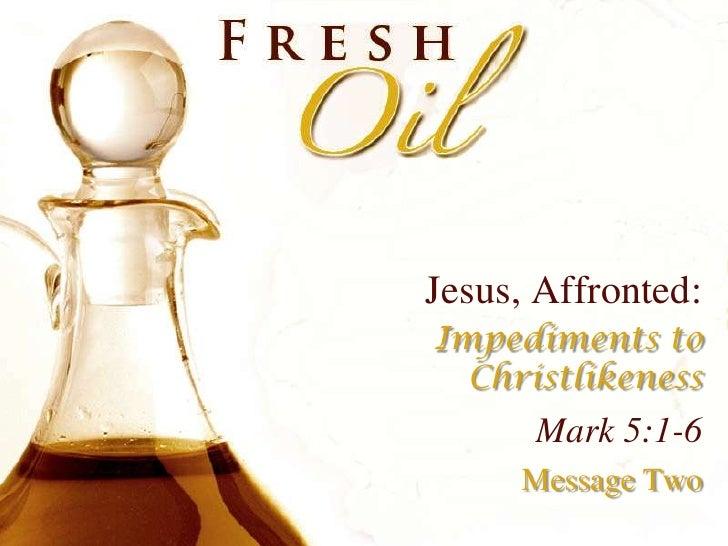 Jesus, Affronted:<br />Impediments to Christlikeness<br />Mark 5:1-6<br />Message Two<br />
