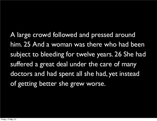 A large crowd followed and pressed aroundhim. 25And a woman was there who had beensubject to bleeding for twelve years. 2...