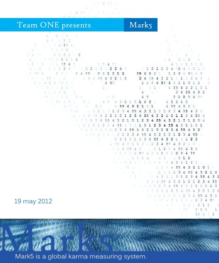 Team ONE presents                  Mark519 may 2012Mark5 is a global karma measuring system.