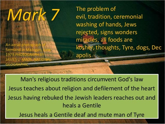 Mark 7 Man's religious traditions circumvent God's law Jesus teaches about religion and defilement of the heart Jesus havi...
