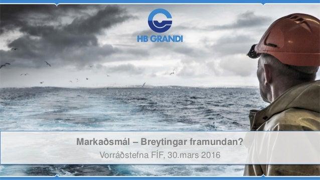 Markaðsmál – Breytingar framundan? Vorráðstefna FÍF, 30.mars 2016