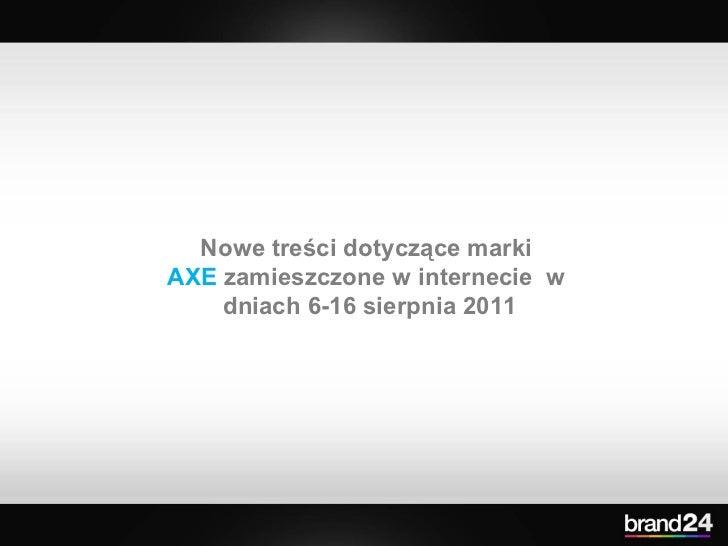 Nowe treści dotyczące marki  AXE  zamieszczone w internecie  w  dniach 6-16 sierpnia 2011