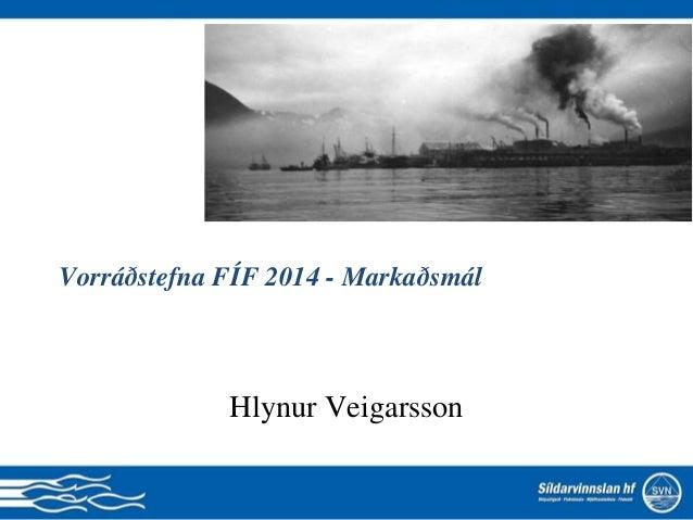 Vorráðstefna FÍF 2014 - Markaðsmál Hlynur Veigarsson