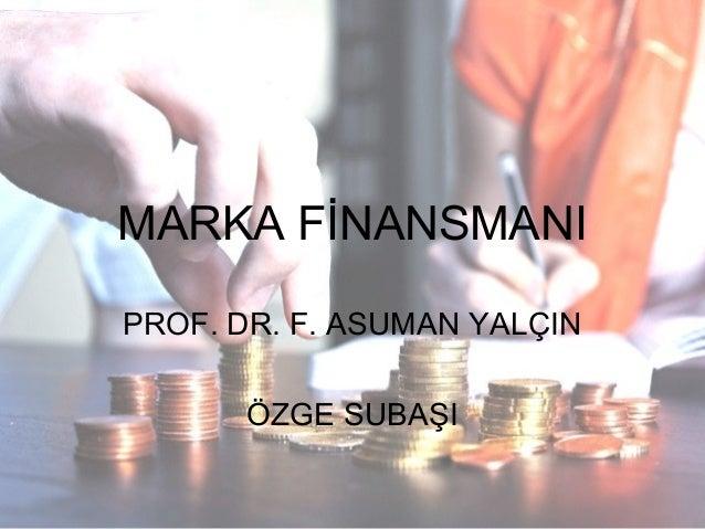 MARKA FİNANSMANI PROF. DR. F. ASUMAN YALÇIN ÖZGE SUBAŞI