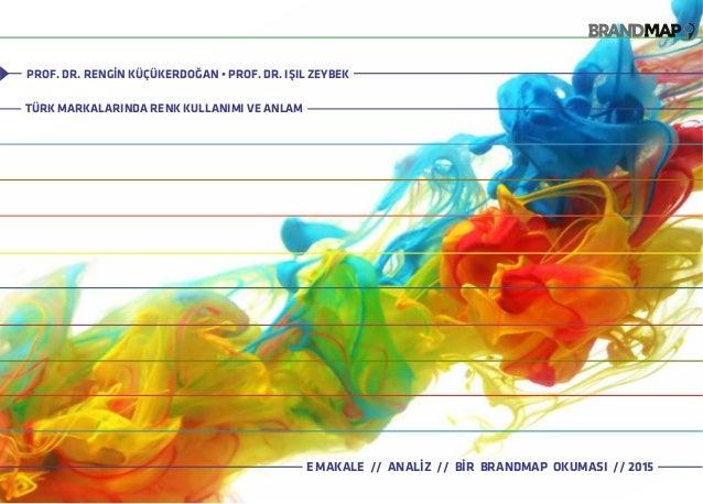 E MAKALE // ANALİZ // BİR BRANDMAP OKUMASI // 2015 TÜRK MARKALARINDA RENK KULLANIMI VE ANLAM PROF. DR. RENGİN KÜÇÜKERDOĞAN...