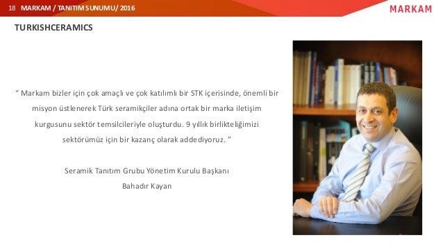 """MARKAM / TANITIM SUNUMU/ 2016 TURKISHCERAMICS """" Markam bizler için çok amaçlı ve çok katılımlı bir STK içerisinde, önemli ..."""