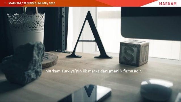 MARKAM / TANITIM SUNUMU/ 20161 Markam Türkiye'nin ilk marka danışmanlık firmasıdır.