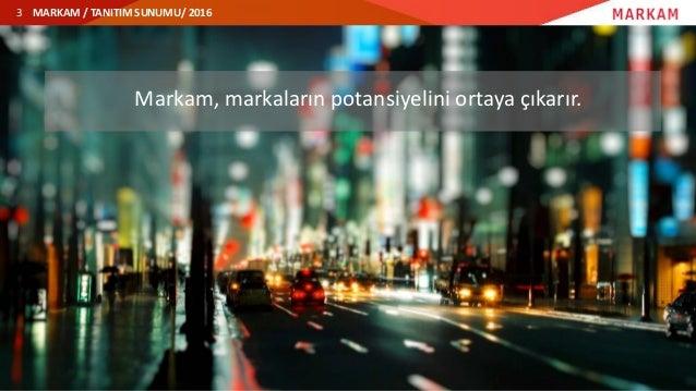 MARKAM / TANITIM SUNUMU/ 2016 Markam, markaların potansiyelini ortaya çıkarır. 3