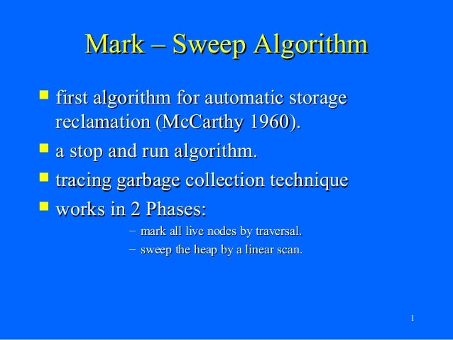 Mark – Sweep Algorithm first algorithm for automatic storage  reclamation (McCarthy 1960). a stop and run algorithm. tr...