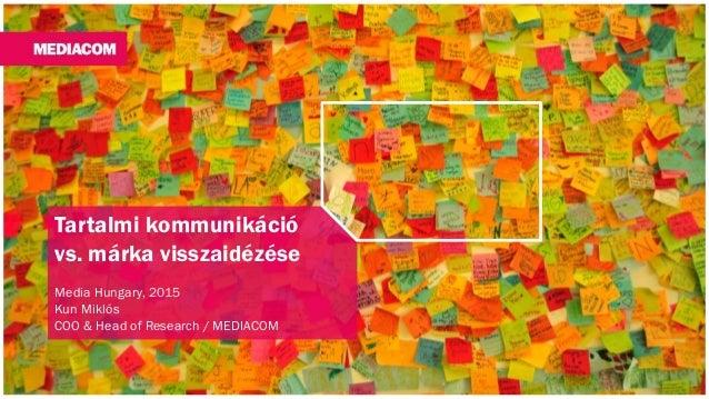 Tartalmi kommunikáció vs. márka visszaidézése Media Hungary, 2015 Kun Miklós COO & Head of Research / MEDIACOM