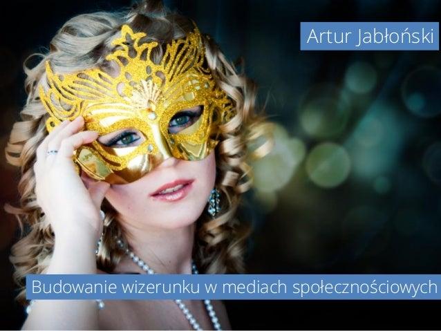 Budowanie wizerunku w mediach społecznościowych Artur Jabłoński