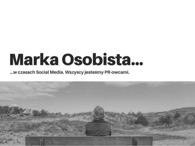 Prezentacja oparta na wpisie WSZYSCY JESTEŚMY PR-OWCAMI – MARKA OSOBISTA W CZASACH SOCIAL MEDIA z bloga www.kamilglapinski...