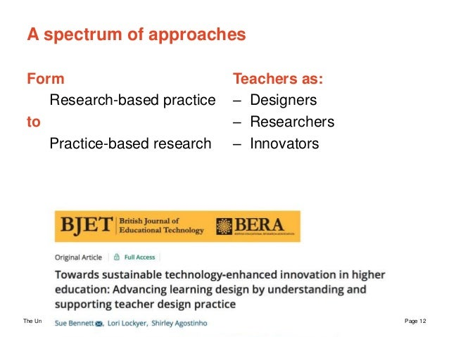 The University of Sydney Page 12 A spectrum of approaches Form Research-based practice to Practice-based research Teachers...
