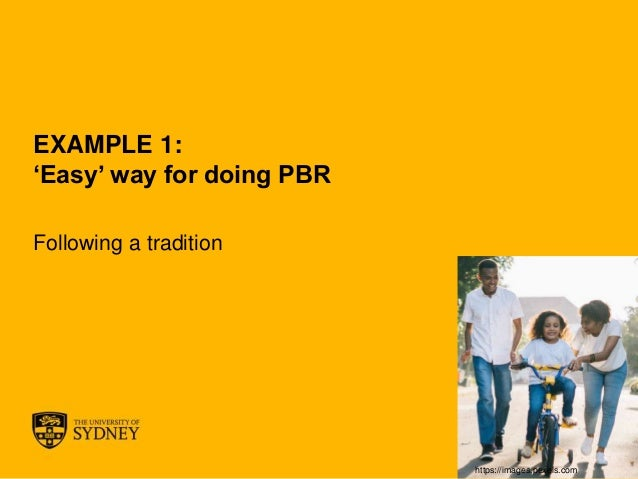 The University of Sydney Page 16 EXAMPLE 1: 'Easy' way for doing PBR Following a tradition https://images.pexels.com