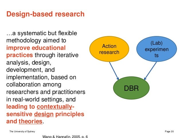 The University of Sydney Page 20 Design-based research …a systematic but flexible methodology aimed to improve educational...