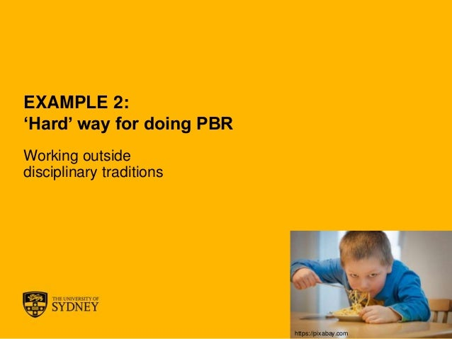 The University of Sydney Page 26 EXAMPLE 2: 'Hard' way for doing PBR Working outside disciplinary traditions https://pixab...