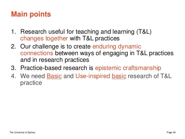 The University of Sydney Page 36 Main points 1. Research useful for teaching and learning (T&L) changes together with T&L ...