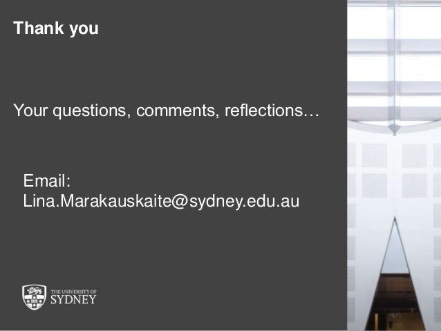 The University of Sydney Page 37 Email: Lina.Marakauskaite@sydney.edu.au Thank you Your questions, comments, reflections…