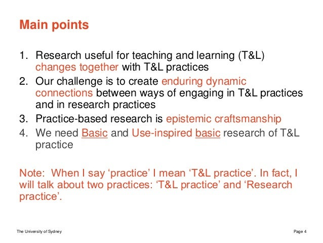 The University of Sydney Page 4 Main points 1. Research useful for teaching and learning (T&L) changes together with T&L p...