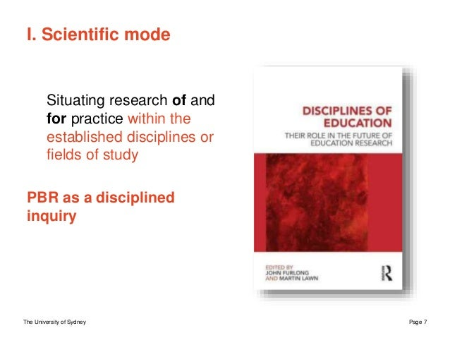 The University of Sydney Page 7 I. Scientific mode Situating research of and for practice within the established disciplin...