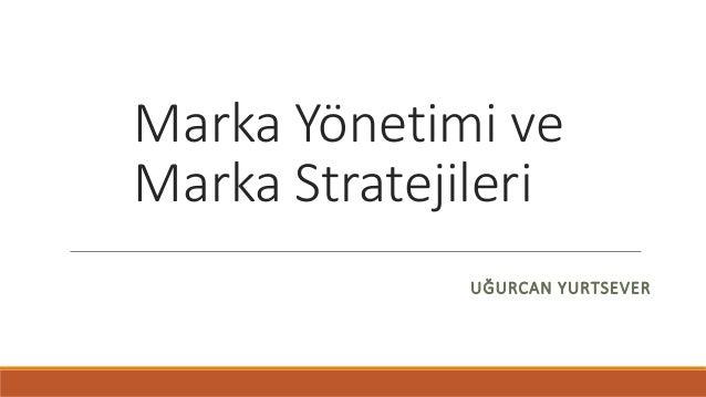 Marka Yönetimi ve Marka Stratejileri UĞURCAN YURTSEVER
