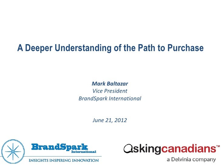 A Deeper Understanding of the Path to Purchase                   Mark Baltazar                    Vice President          ...