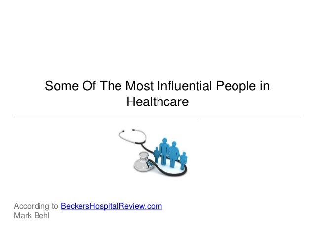 Some Of The Most Influential People in Healthcare According to BeckersHospitalReview.com Mark Behl