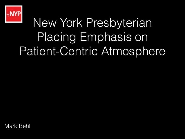 New York Presbyterian Placing Emphasis on Patient-Centric Atmosphere Mark Behl