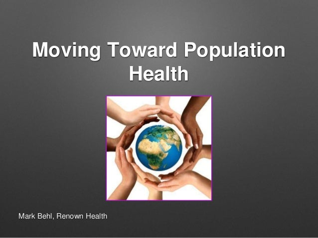 Moving Toward Population Health Mark Behl, Renown Health