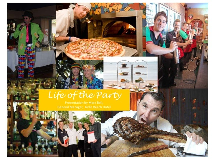 Life of the Party      Presentation by Mark Bell,  General Manager, Airlie Beach Hotel