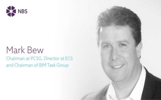 Mark Bew MBE Chairman – UK BIM Task Group ICE BIM Conference 2016 Mark Bew MBE Chairman – Digital Built Britain UK Governm...
