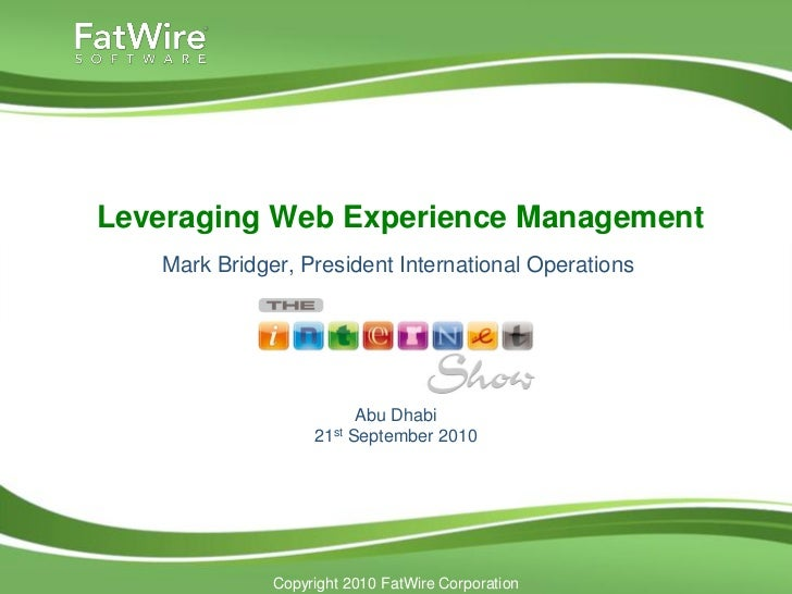 Leveraging Web Experience Management   Mark Bridger, President International Operations                         Abu Dhabi ...