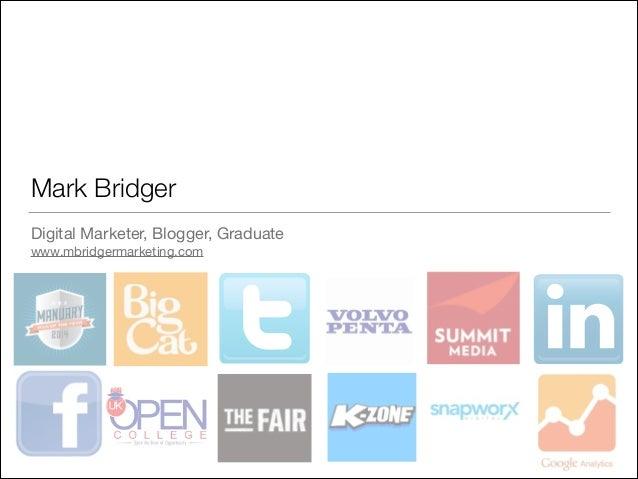 Mark Bridger Digital Marketer, Blogger, Graduate  www.mbridgermarketing.com