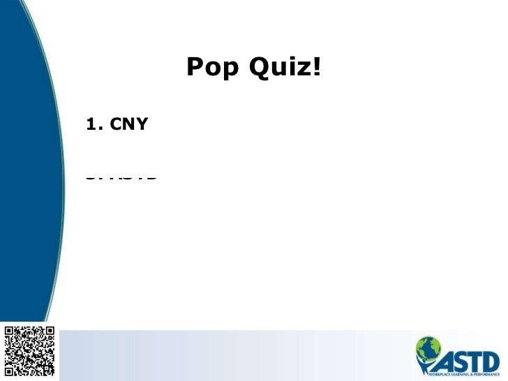 Pop Quiz! <ul><li>CNY </li></ul><ul><li>Central New York </li></ul><ul><li>ASTD </li></ul><ul><li>American Society for Tra...