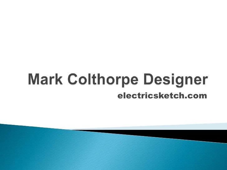 Mark Colthorpe Designer<br />electricsketch.com<br />