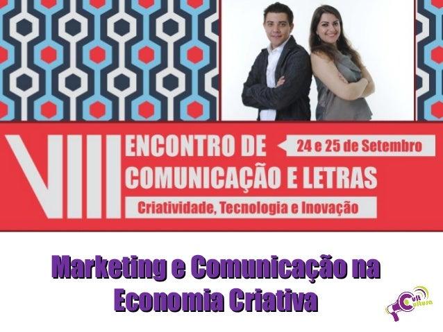 Marketing e Comunicação naMarketing e Comunicação na Economia CriativaEconomia Criativa