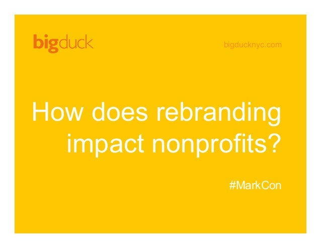 bigducknyc.com How does rebranding impact nonprofits? #MarkCon