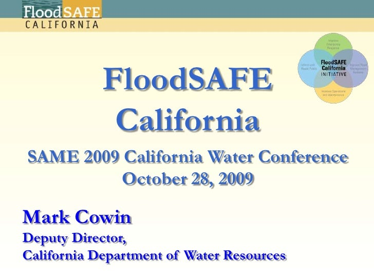 FloodSAFE <br />California<br />SAME 2009 California Water Conference<br />October 28, 2009<br />Mark CowinDeputy Director...