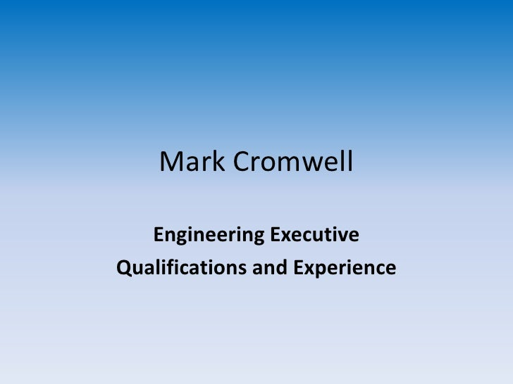 Mark Cromwell   Engineering ExecutiveQualifications and Experience
